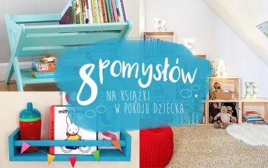 Książki w pokoju dziecka - 8 pomysłów na przechowywanie książek