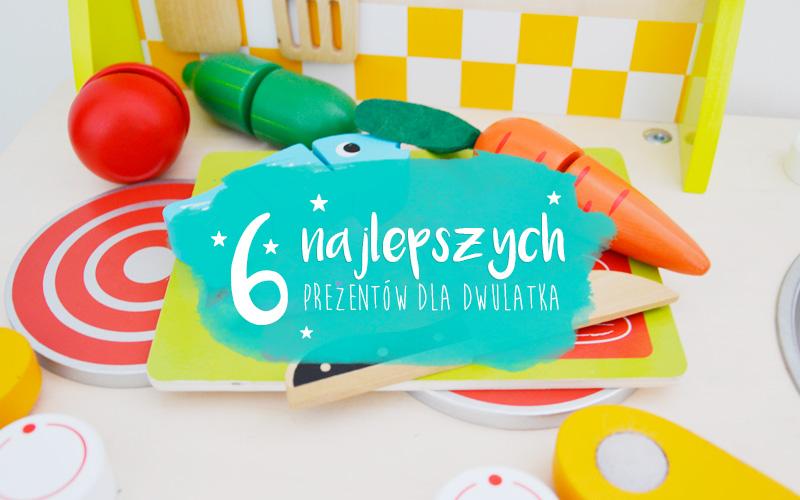 Najlepsze prezenty dla 2 latka - Top 6