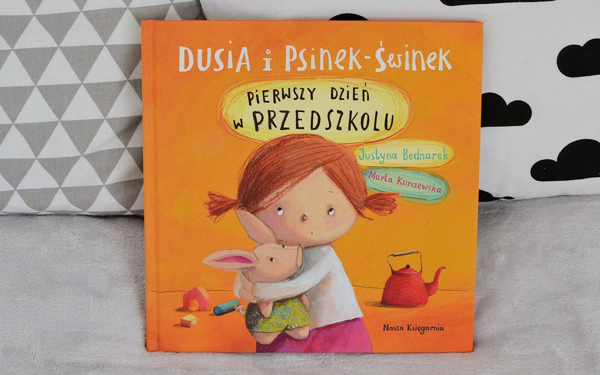 Dusia i Psinek-Świnek - Pierwszy dzień w przedszkolu - recenzja