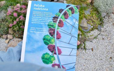 Polska rodzinna, czyli pomysły na rodzinne wycieczki