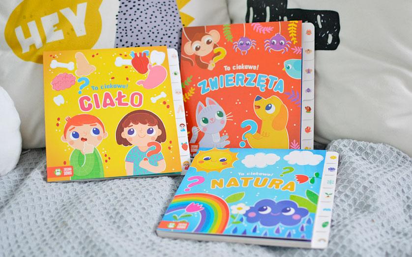 To ciekawe! Książki dla ciekawskich dzieci, które ciągle o coś pytają!